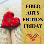 Fiber Arts Fiction Friday – A New Series
